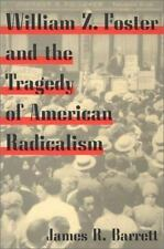 William Z. Foster and the Tragedy of American Radicalism (Working Class in