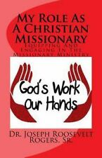 My Role As a Christian Missionary : Equipping and Engaging in the Missionary...