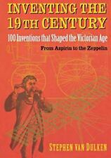 Inventing the 19th Century: 100 Inventions That Shaped the Victorian Age, fro...