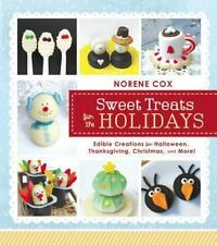 Sweet Treats for the Holidays: Edible Creations for Halloween, Thanksgiving, Chr