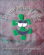 I'm the Missing Piece : What Things One Learns As This Puzzle Is Solved! by...