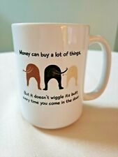 Money can buy a lot of things, But it doesn't wiggle its butt Coffee Tea Mug