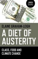 A Diet of Austerity : Class, Food and Climate Change by Elaine Graham-Leigh