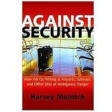 Against Security: How We Go Wrong at Airports, Subways, and Other Sites of Ambi