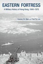 Eastern Fortress: A Military History of Hong Kong, 1840-1970