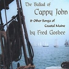 THE BALLAD OF CAPPY JOHN & OTHER SONGS OF COASTAL MAINE by Fred Gosbee (1999)