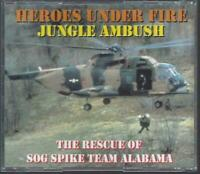 HEROES UNDER FIRE: JUNGLE AMBUSH SOG SPIKE TEAM ALABAMA - (DRAMATIC SOG RESCUE)+