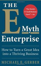 The E-Myth Enterprise: How to Turn A Great Idea In