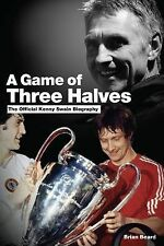 A Game of Three Halves: The Official Kenny Swain Biography,Brian Beard, Kenny Sw