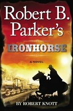 Robert B. Parkers Ironhorse (Cole and Hitch) by Robert Knott