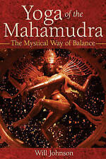 NEW Yoga of the Mahamudra: The Mystical Way of Balance by Will Johnson