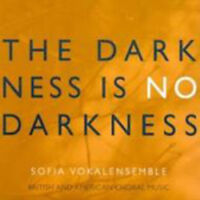 Sofia Vokalensemble : The Darkness Is No Darkness CD (2009) ***NEW***