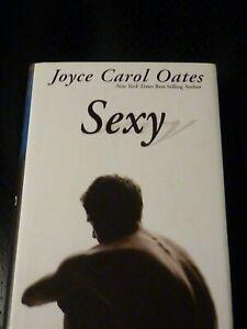 SEXY By Joyce Carol Oates , 2005, FIRST EDITION, NEW