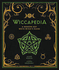 Wiccapedia: A Modern-Day White Witch's Guide by Shawn Robbins, Leanna Greenaway (Hardback, 2014)