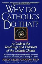 Why Do Catholics Do That?: A Guide to the Teachings and Practices of the Cathol