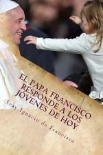El Papa Francisco Responde a Los Jóvenes de Hoy : Francisco Se Acerca a Los...