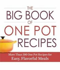 The Big Book Of One Pot Recipes: More Than 500 One Pot Recipes for Easy, Flavorf