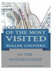 100 of the Most Visited Roller Coasters in the United States by Alex Trost...