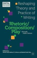 Digital Education and Learning: Rhetoric/Composition/Play Through Video Games...