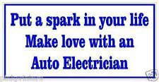 Put a spark in your life make love with an Auto Electrician Funny Bumper Sticker