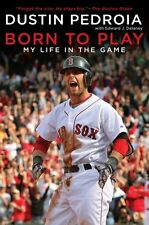 Born to Play: My Life in the Game by Dustin Pedroia