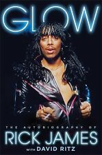 Glow : The Autobiography of Rick James by James (2014, Hardcover)