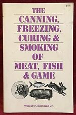 The Canning, Freezing, Curing & Smoking of Meat, Fish & Game Wilbur Eastman Jr.