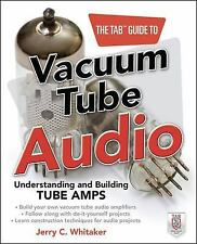 TAB Electronics Ser.: The Tab Guide to Vacuum Tube Audio : Understanding and...