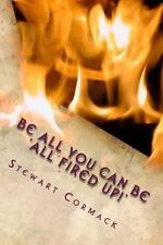 Be All You Can Be : 'All Fired Up!' by Stewart Cormack (2015, Paperback)