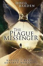 The Plague Messenger: Nature's Revolt Against Humanity by Barden, Doug