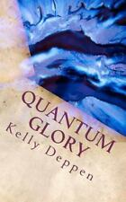 Quantum Glory: And My Stories In The Glory: By Kelly Deppen