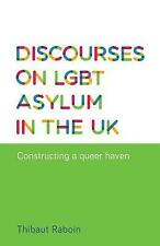 Discourses on LGBT asylum in the UK: Constructing a queer haven, Raboin, Thibaut