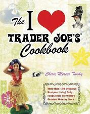 The I Love Trader Joe's Cookbook: 150 Delicious Recipes Using Only Foods from th