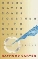 Where Water Comes Together With Other Water : Poems, Paperback by Carver, Ray...