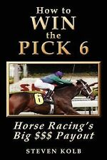 NEW How to WIN the PICK 6: Horse Racing's Big $$$ Payout by Steven Kolb