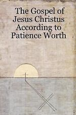 The Gospel of Jesus Christus According to Patience Worth (Paperback or Softback)