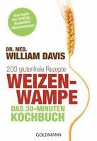 Weizenwampe - Das 30-Minuten-Kochbuch: 200 glutenfreie Rezepte - Vom Autor des S