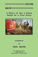 Going Back : A Movie of War and Peace Based on a True Story by Paul Smith...