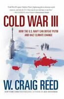 Cold War III: How  the U.S. Navy can Defeat Putin and Halt Climate Change by Re