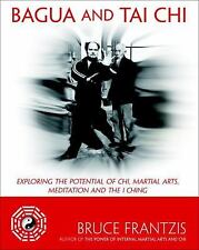 Bagua and Tai Chi: Exploring the Potential of Chi, Martial Arts, Meditation and