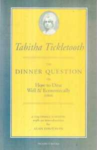 Tickletooth, Tabitha (introduced by Alan Davidson) THE DINNER QUESTION, OR HOW T