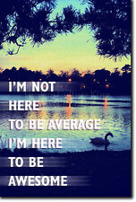 I'M NOT HERE TO BE AVERAGE - Motivational Poster Photo Print Motivation Awesome