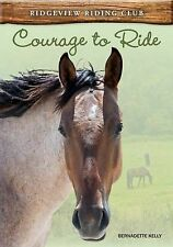 Courage to Ride (Ridgeview Riding Club),Kelly, Bernadette,New Book mon0000056353