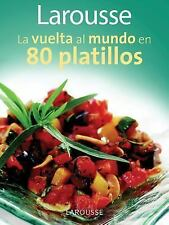Larousse la Vuelta Al Mundo en 80 Platillos by Moka Staff and Larousse...
