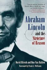 Abraham Lincoln and the Structure of Reason, , Van Haften, Dan, Hirsch, David, E