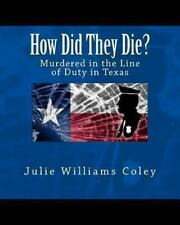 How Did They Die? : Murdered in the Line of Duty in Texas by Julie Williams...