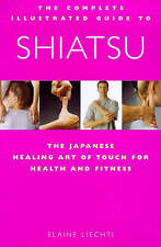 Shiatsu: The Japanese Healing Art of Touch for Health and Fitness (Complete Illu
