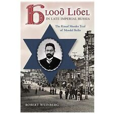 Blood Libel in Late Imperial Russia: The Ritual Murder Trial of Mendel Beilis...