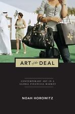 Art of the Deal : Contemporary Art in a Global Financial Market by Noah...