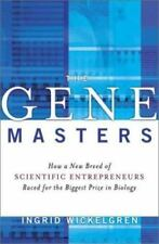 The Gene Masters: How a New Breed of Scientific Entrepeneurs Raced for the Bigg